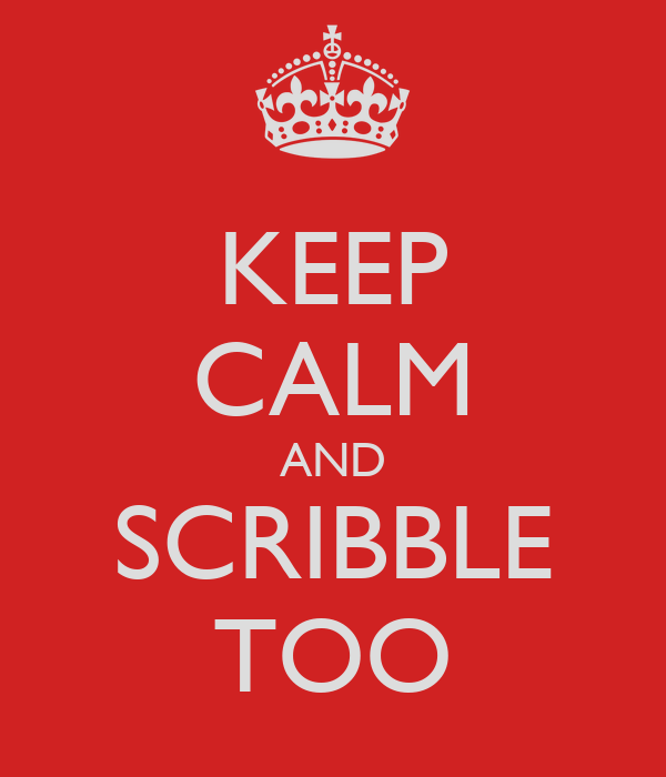 KEEP CALM AND SCRIBBLE TOO