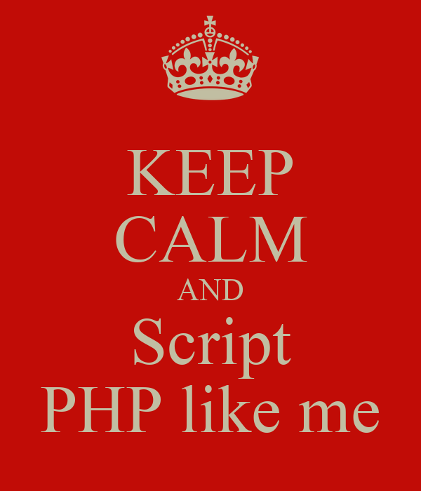 KEEP CALM AND Script PHP like me