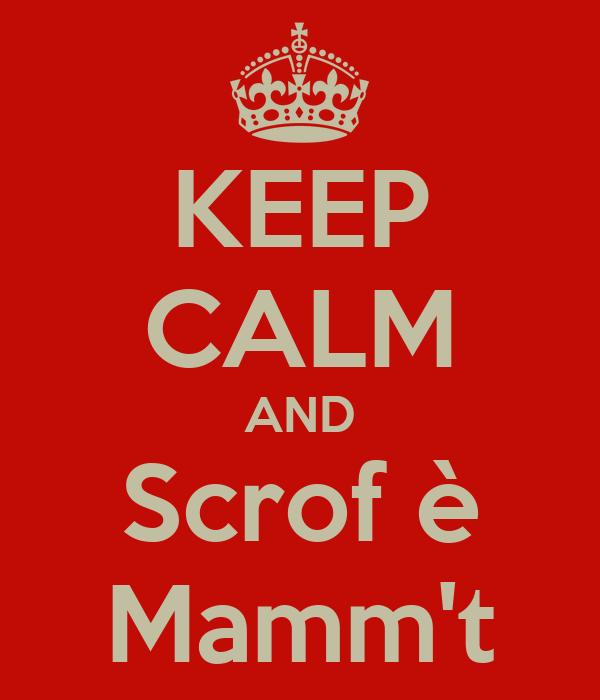 KEEP CALM AND Scrof è Mamm't