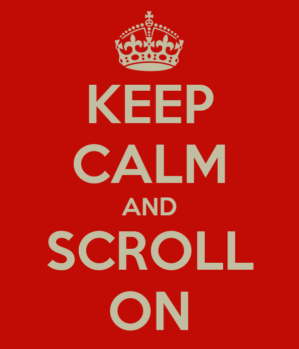KEEP CALM AND SCROLL ON