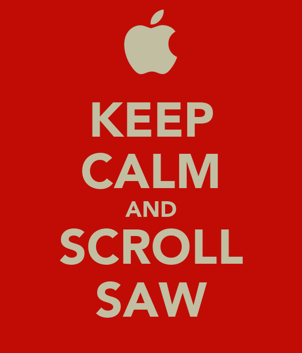 KEEP CALM AND SCROLL SAW
