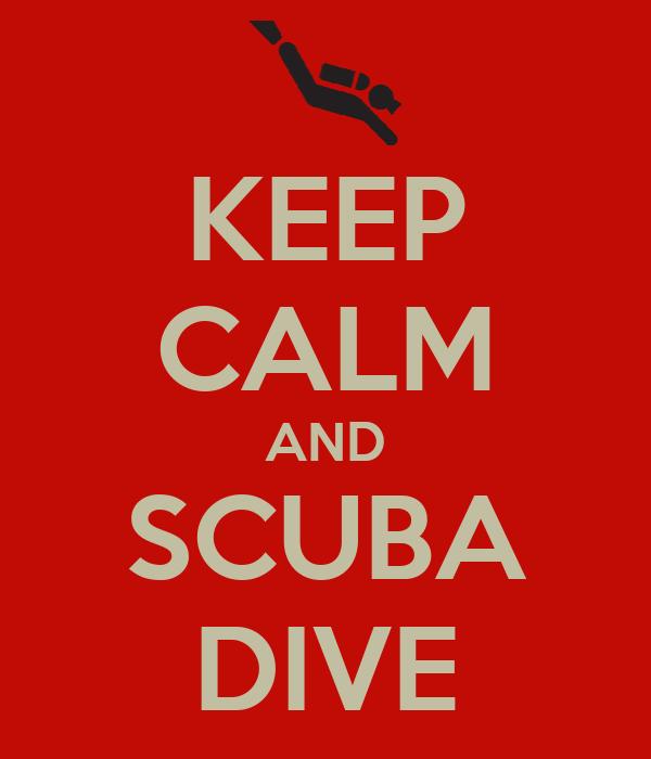 KEEP CALM AND SCUBA DIVE