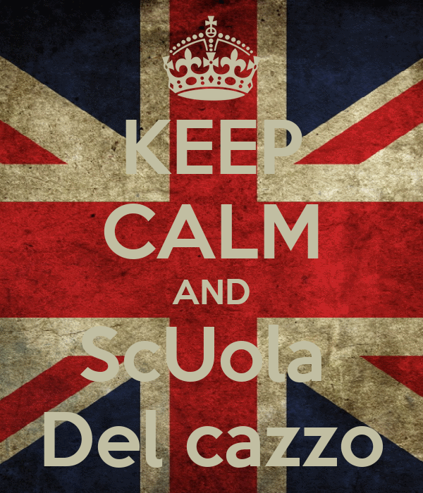 KEEP CALM AND ScUola  Del cazzo