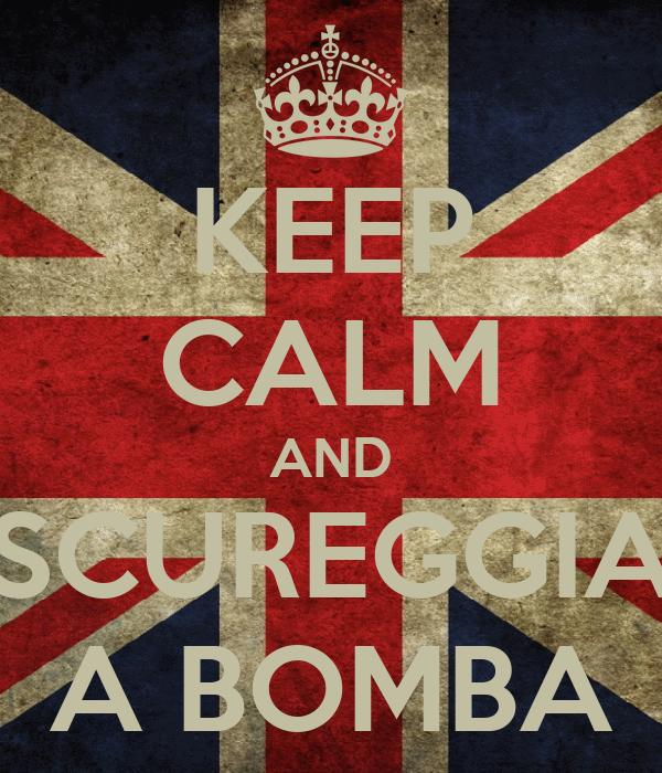 KEEP CALM AND SCUREGGIA A BOMBA