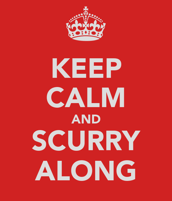 KEEP CALM AND SCURRY ALONG