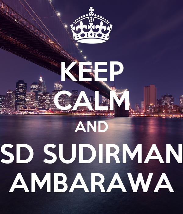 KEEP CALM AND SD SUDIRMAN AMBARAWA