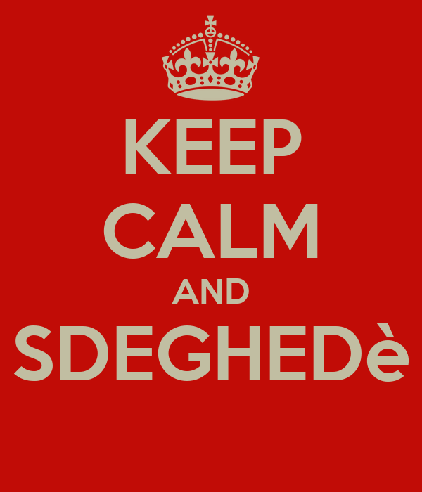 KEEP CALM AND SDEGHEDè