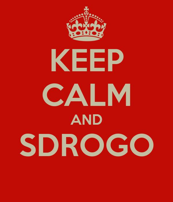 KEEP CALM AND SDROGO