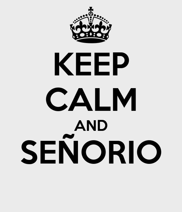 KEEP CALM AND SEÑORIO