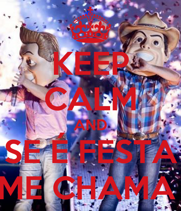 KEEP CALM AND SE É FESTA ME CHAMA