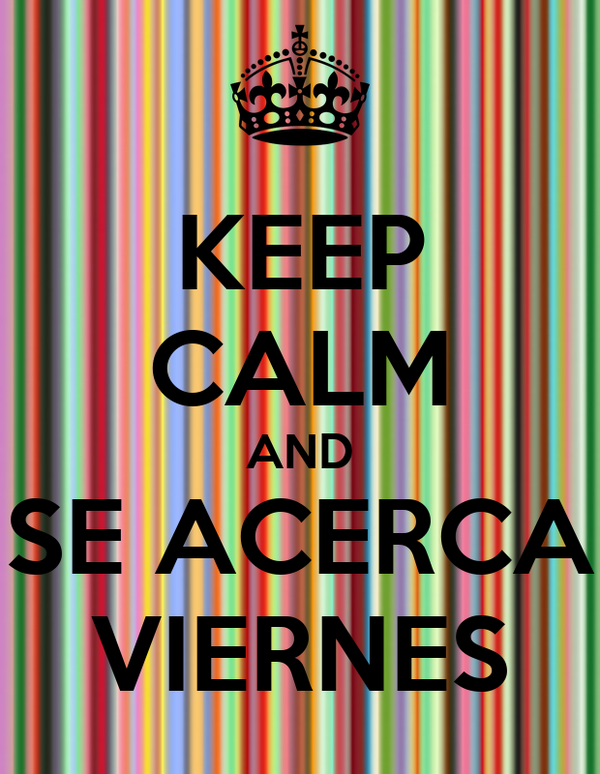 KEEP CALM AND SE ACERCA VIERNES