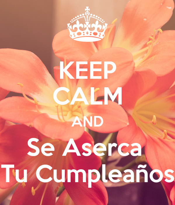 KEEP CALM AND Se Aserca  Tu Cumpleaños