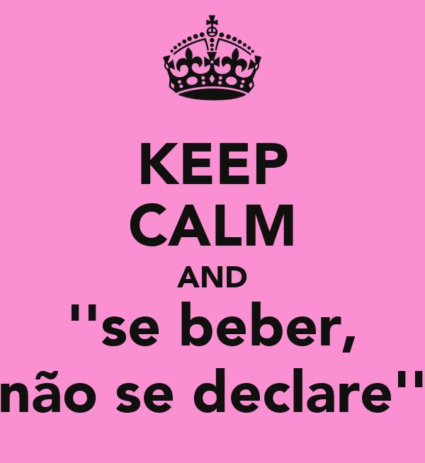 KEEP CALM AND ''se beber, não se declare''