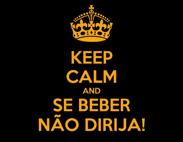 KEEP CALM AND SE BEBER NÃO DIRIJA!
