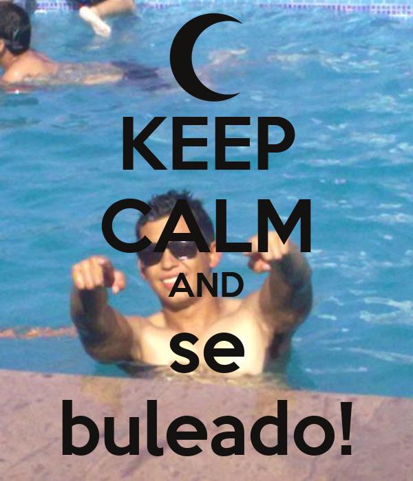 KEEP CALM AND se buleado!