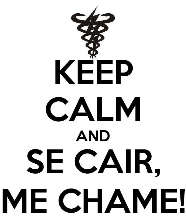 KEEP CALM AND SE CAIR, ME CHAME!
