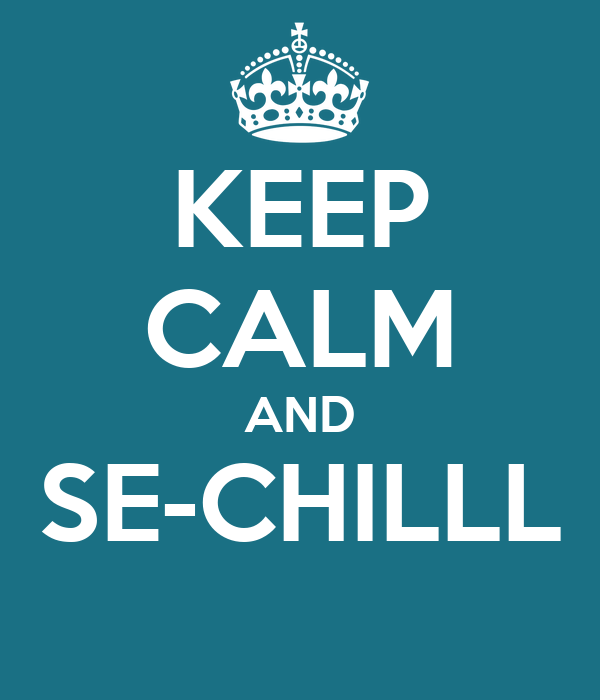 KEEP CALM AND SE-CHILLL