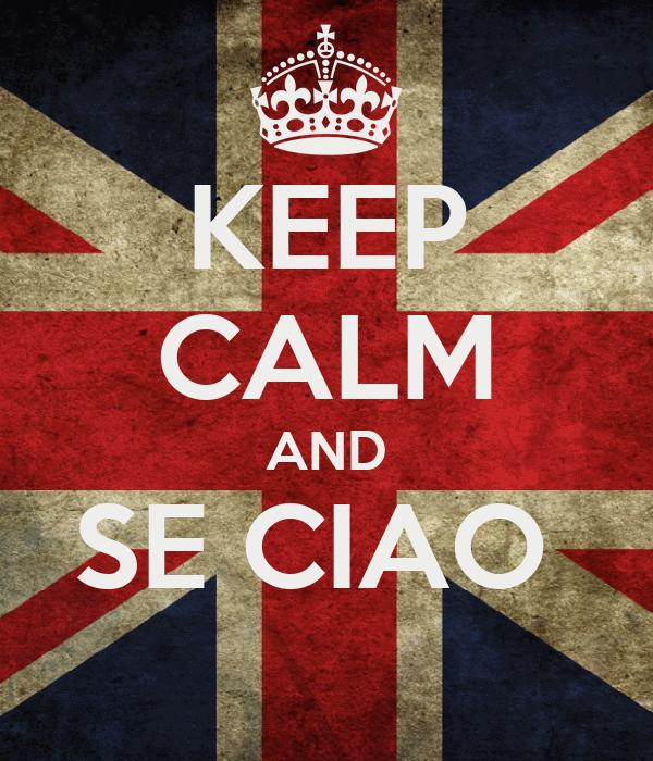 KEEP CALM AND SE CIAO