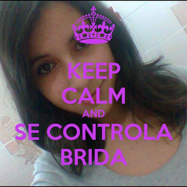 KEEP CALM AND SE CONTROLA BRIDA
