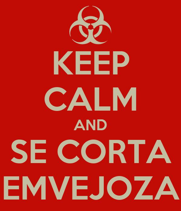 KEEP CALM AND SE CORTA EMVEJOZA