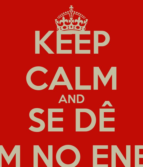KEEP CALM AND SE DÊ BEM NO ENEM!