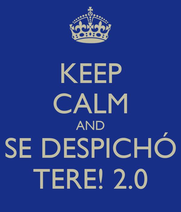 KEEP CALM AND SE DESPICHÓ TERE! 2.0