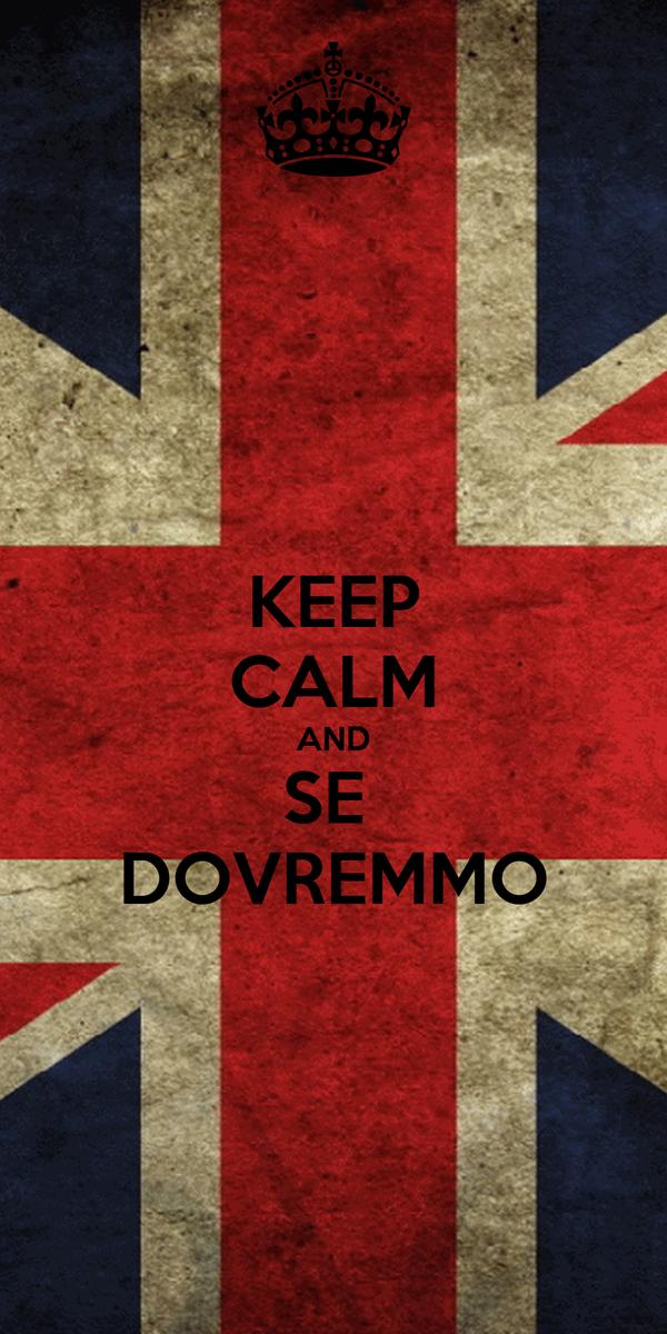 KEEP CALM AND SE  DOVREMMO