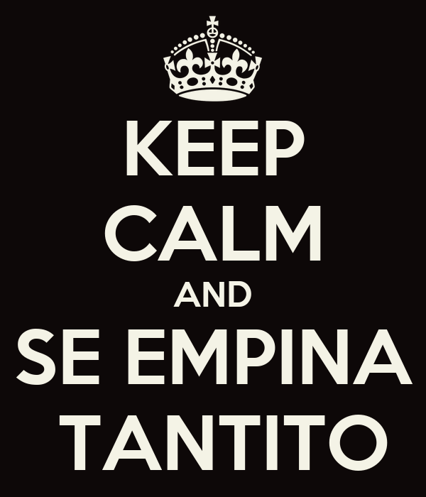 KEEP CALM AND  SE EMPINA   TANTITO