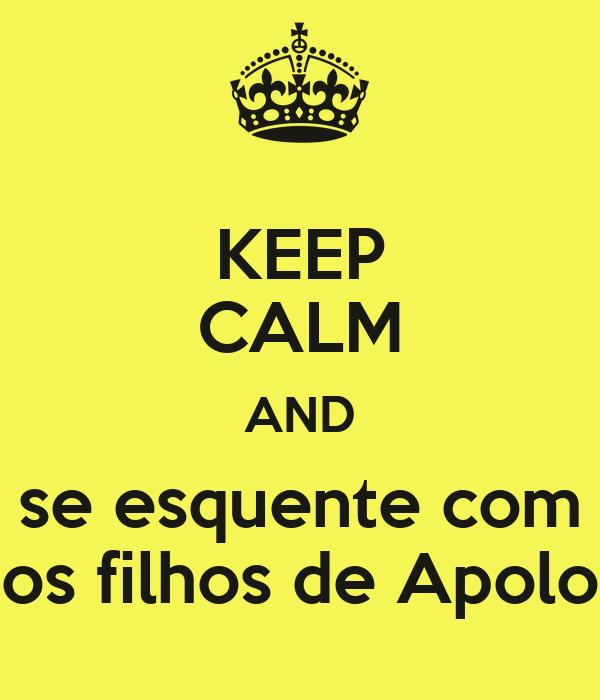 KEEP CALM AND se esquente com os filhos de Apolo