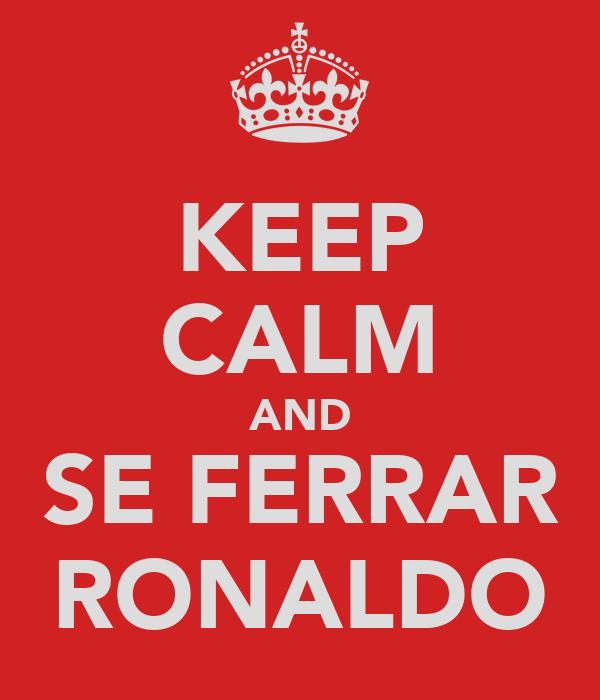 KEEP CALM AND SE FERRAR RONALDO