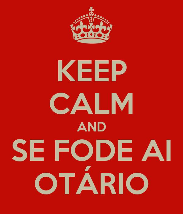 KEEP CALM AND SE FODE AI OTÁRIO