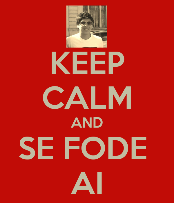 KEEP CALM AND SE FODE  AI