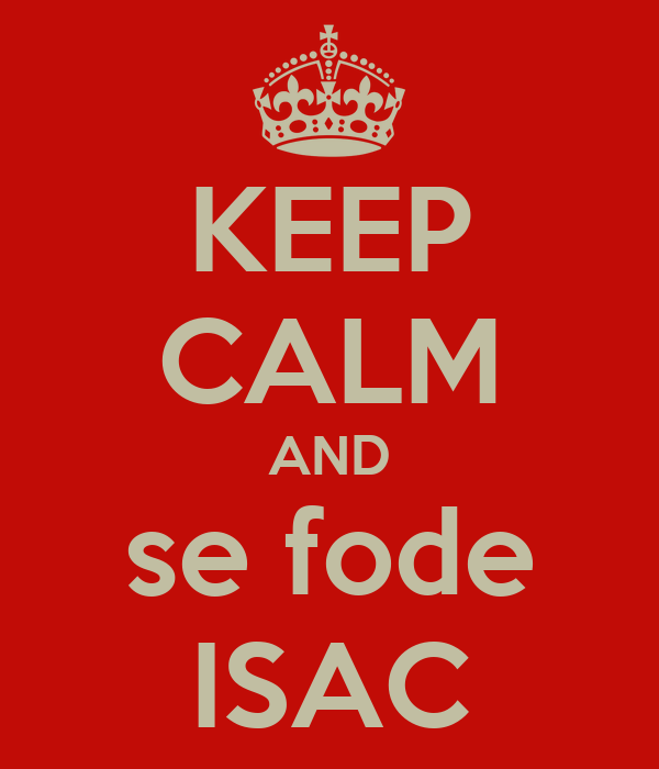 KEEP CALM AND se fode ISAC