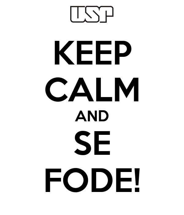 KEEP CALM AND SE FODE!