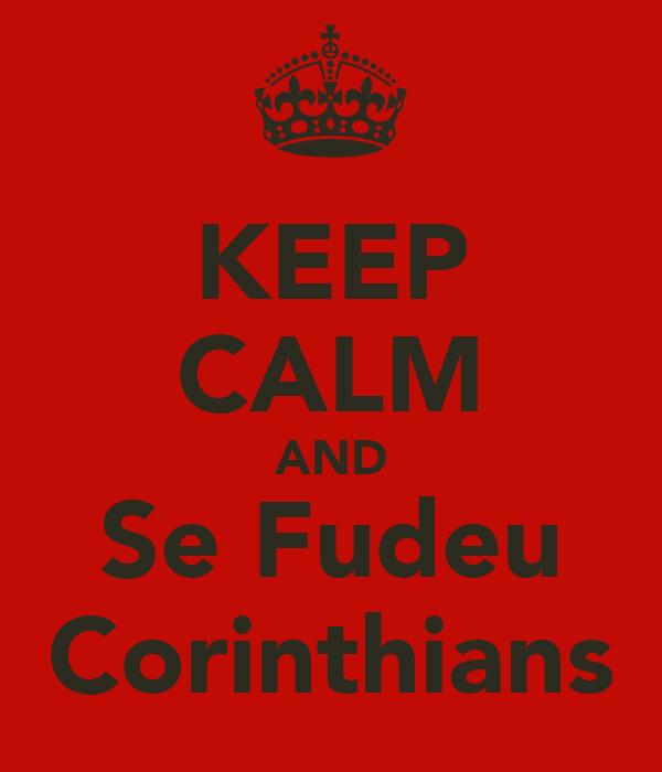 KEEP CALM AND Se Fudeu Corinthians