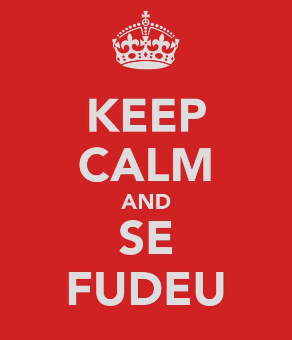 KEEP CALM AND SE FUDEU