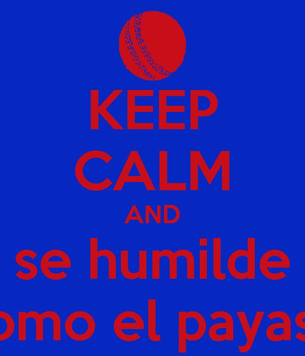 KEEP CALM AND se humilde como el payaso