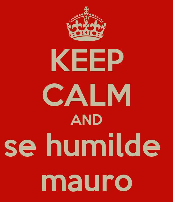KEEP CALM AND se humilde  mauro