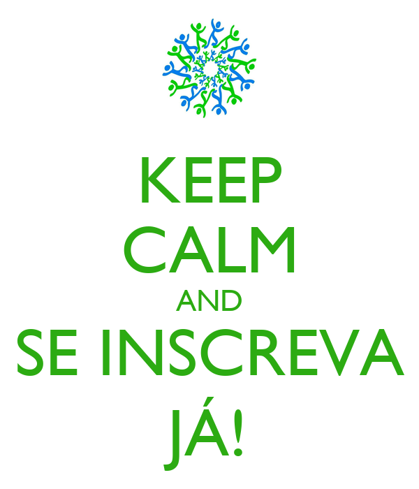 KEEP CALM AND SE INSCREVA JÁ!