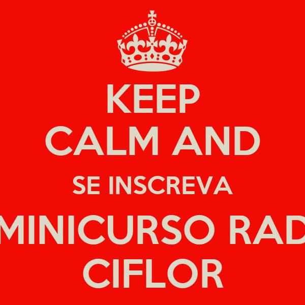 KEEP CALM AND SE INSCREVA MINICURSO RAD CIFLOR