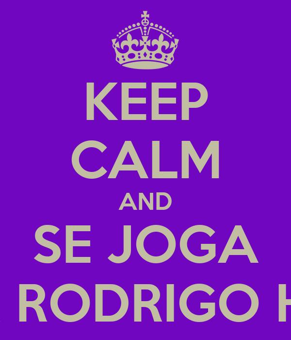KEEP CALM AND SE JOGA AFTER RODRIGO HOUSE