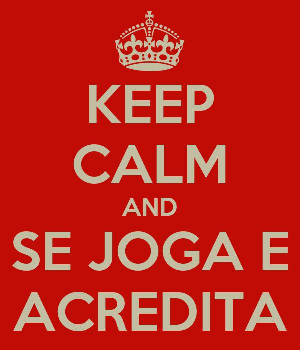 KEEP CALM AND SE JOGA E ACREDITA