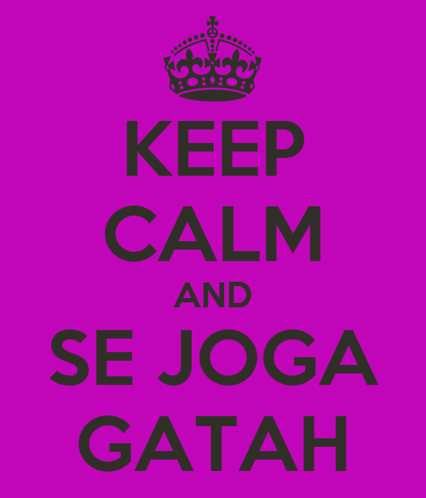 KEEP CALM AND SE JOGA GATAH