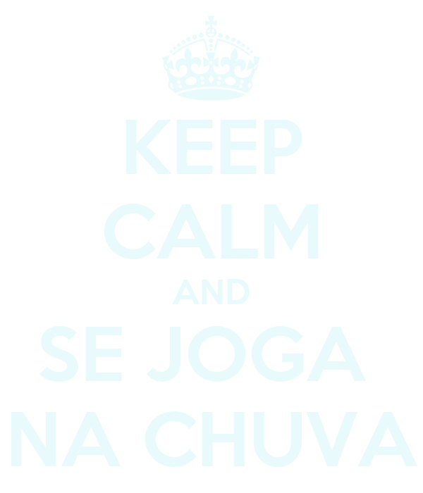 KEEP CALM AND SE JOGA  NA CHUVA