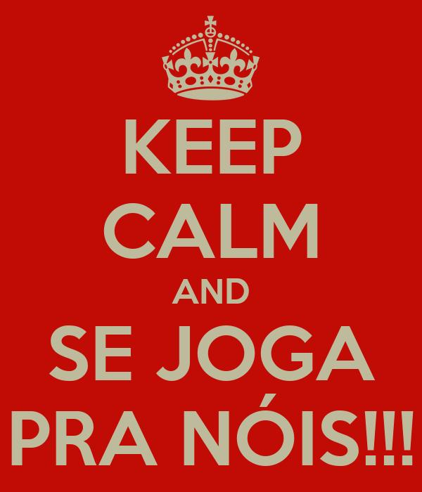 KEEP CALM AND SE JOGA PRA NÓIS!!!
