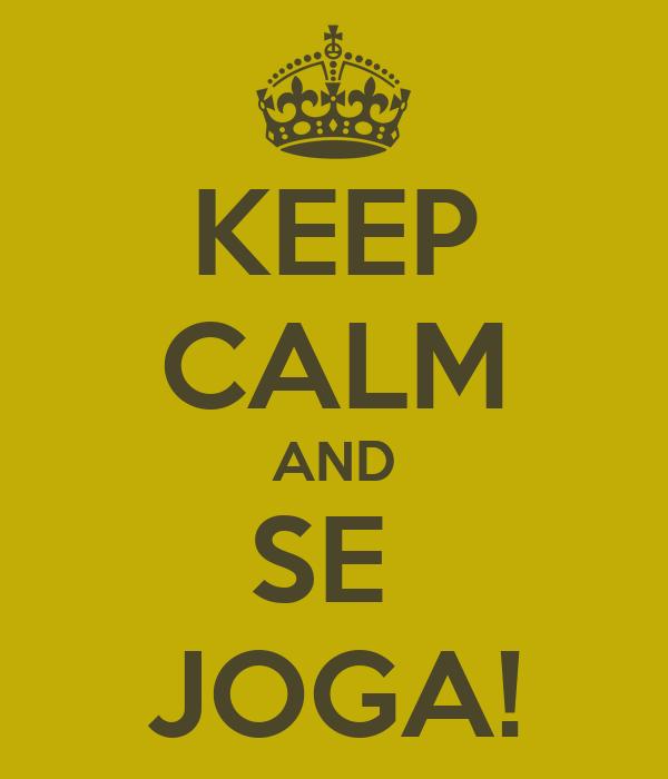 KEEP CALM AND SE  JOGA!