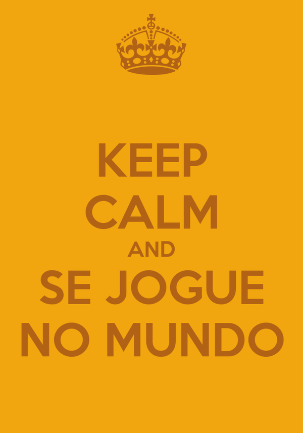 KEEP CALM AND SE JOGUE NO MUNDO