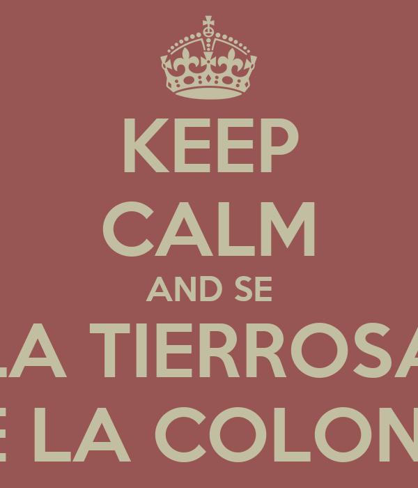 KEEP CALM AND SE LA TIERROSA DE LA COLONIA