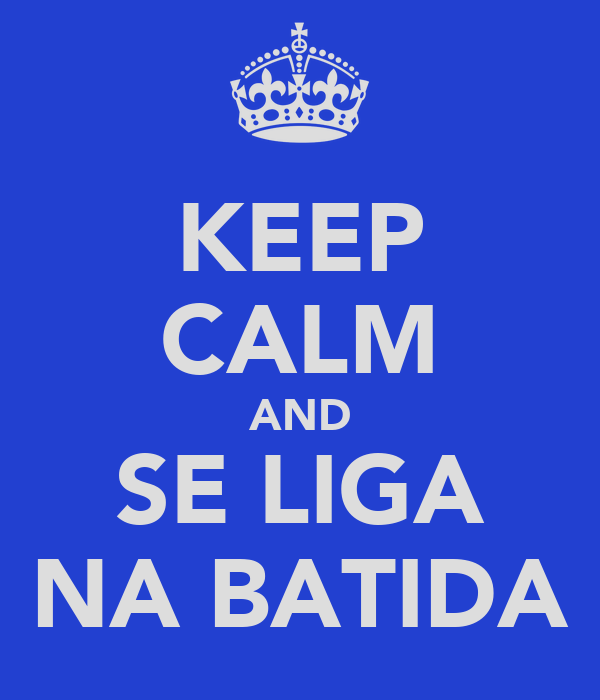 KEEP CALM AND SE LIGA NA BATIDA