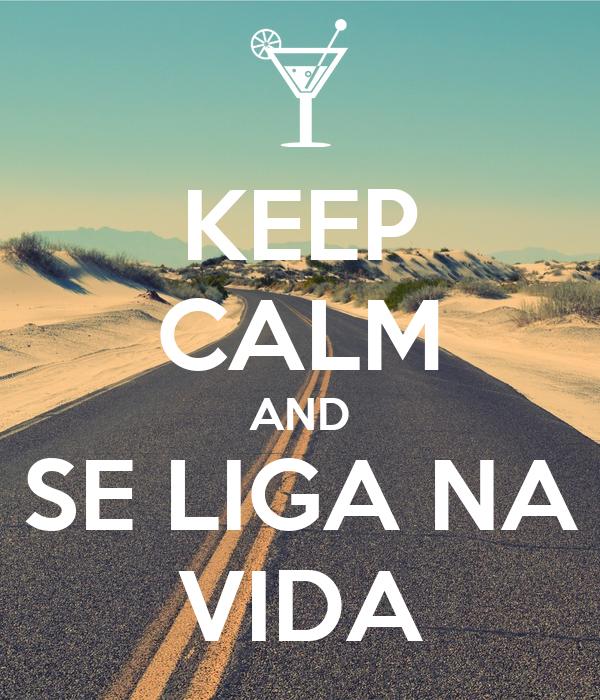 KEEP CALM AND SE LIGA NA VIDA